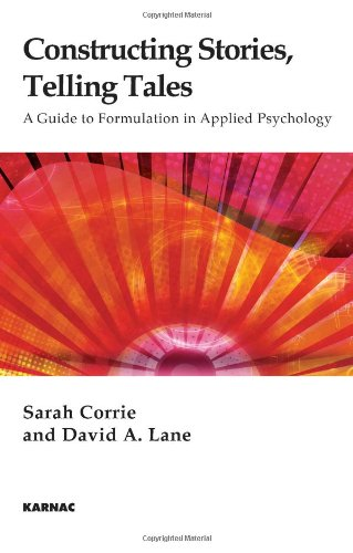 Constructing Stories, Telling Tales: A Guide to Formulation in Applied Psychology