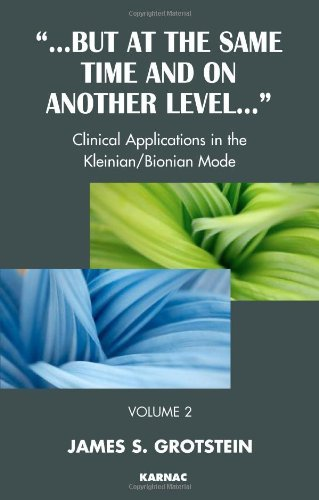 But at the Same Time and on Another Level: Volume 2: Clinical Applications in the Kleinian/Bionian Mode
