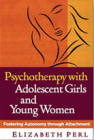 Psychotherapy with Adolescent Girls and Young Women: Fostering Autonomy Through Attachment