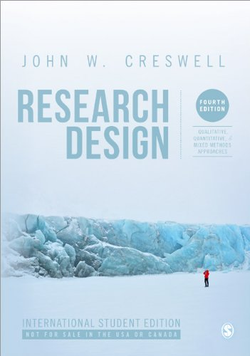 Research Design: Qualitative, Quantitative, and Mixed Methods Approaches: Fourth Edition