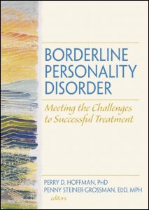 Borderline Personality Disorder: Meeting the Challenges to Successful Treatment