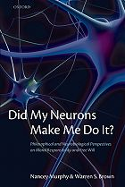 Did My Neurons Make Me Do It?: Philosophical and Neurobiological Perspectives on Moral Responsibility and Free Will