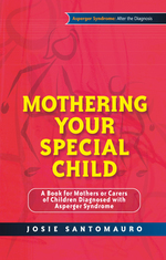 Mothering Your Special Child: A Book for Mothers or Carers of Children Diagnosed with Asperger Syndrome