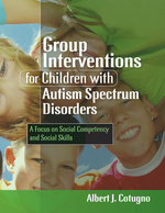 Group Interventions for Children with Autism Spectrum Disorders: A Focus on Social Competency and Social Skills