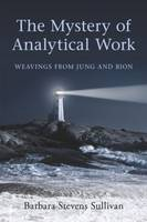 The Mystery of Analytical Work: Weavings from Bion and Jung