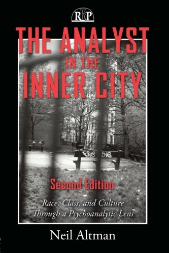 The Analyst in the Inner City: Race, Class, and Culture Through a Psychoanalytic Lens: Second Revised Edition