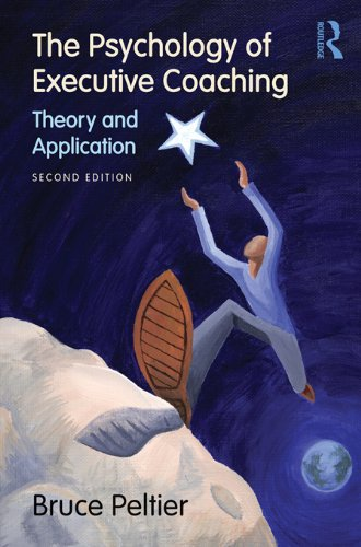 The Psychology of Executive Coaching: Theory and Application: Second Edition