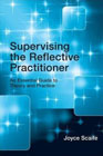 Supervising the Reflective Practitioner: An Essential Guide to Theory and Practice