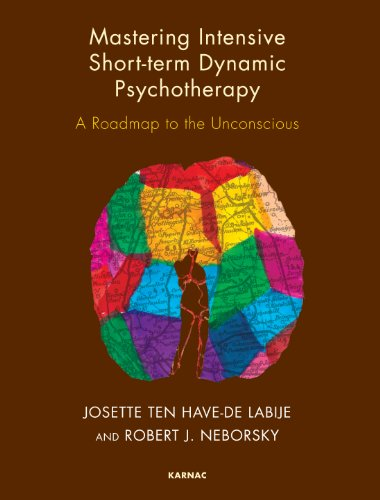 Mastering Intensive Short-Term Dynamic Psychotherapy: Roadmap to the Unconscious