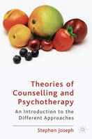 Theories of Counselling and Psychotherapy: An Introduction to the Different Approaches: Second Revised Edition