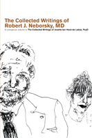 The Collected Writings of Robert J. Neborsky, MD, and Josette ten Have-de Labije: Two-volume Set