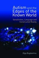 Autism and the Edges of the Known World: Sensitivities, Language, and Constructed Reality