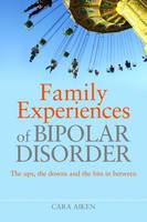 Family Experiences of Bipolar Disorder: The Ups, the Downs and the Bits in Between