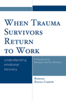 When Trauma Survivors Return to Work: Understanding Emotional Recovery: A Handbook for Managers and Co-Workers