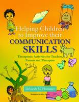 Helping Children to Improve Their Communication Skills: Therapeutic Activities for Teachers, Parents and Therapists