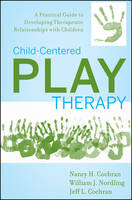 Child-Centered Play Therapy: A Practical Guide to Developing Therapeutic Relationships with Children