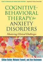 Cognitive-Behavioral Therapy for Anxiety Disorders: Mastering Clinical Challenges