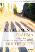 Attachment, Trauma and Multiplicity: Working with Dissociative Identity Disorder: Second Edition