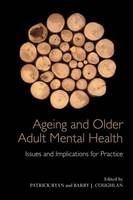 Ageing and Older Adult Mental Health: Issues and Implications for Practice (Hardback)
