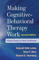 Making Cognitive-Behavioral Therapy Work: Clinical Process for New Practitioners: Second Edition