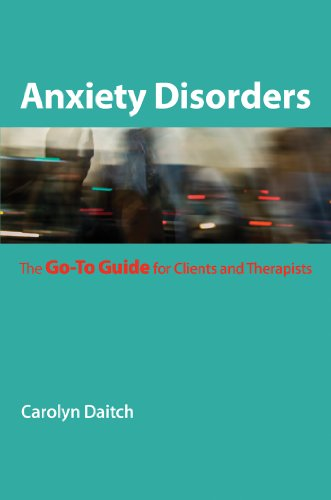 Anxiety Disorders: The Go-to Guide for Clients and Therapists