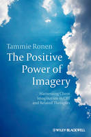 The Positive Power of Imagery: Harnessing Client Imagination in CBT and Related Therapies