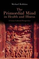 The Primordial Mind in Health and Illness: A Cross-Cultural Perspective