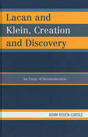 Lacan and Klein, Creation and Discovery: An Essay of Reintroduction