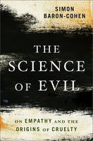 Science of Evil: On Empathy and the Origins of Cruelty