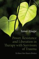 Power, Resistance and Liberation in Therapy with Survivors of Trauma: To Have Our Hearts Broken