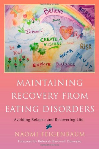 Maintaining Recovery from Eating Disorders: Avoiding Relapse and Recovering Life