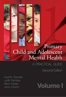 Primary Child and Adolescent Mental Health: a Practical Guide: Volume 1