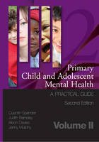 Primary Child and Adolescent Mental Health: A Practical Guide: Volume 2