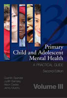 Primary Child and Adolescent Mental Health: A Practical Guide: Volume 3