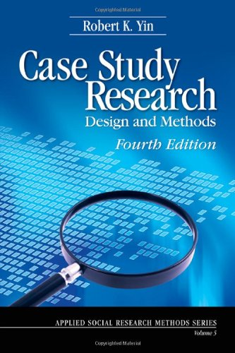 Case Study Research: Design and Methods: Fourth Revised Edition