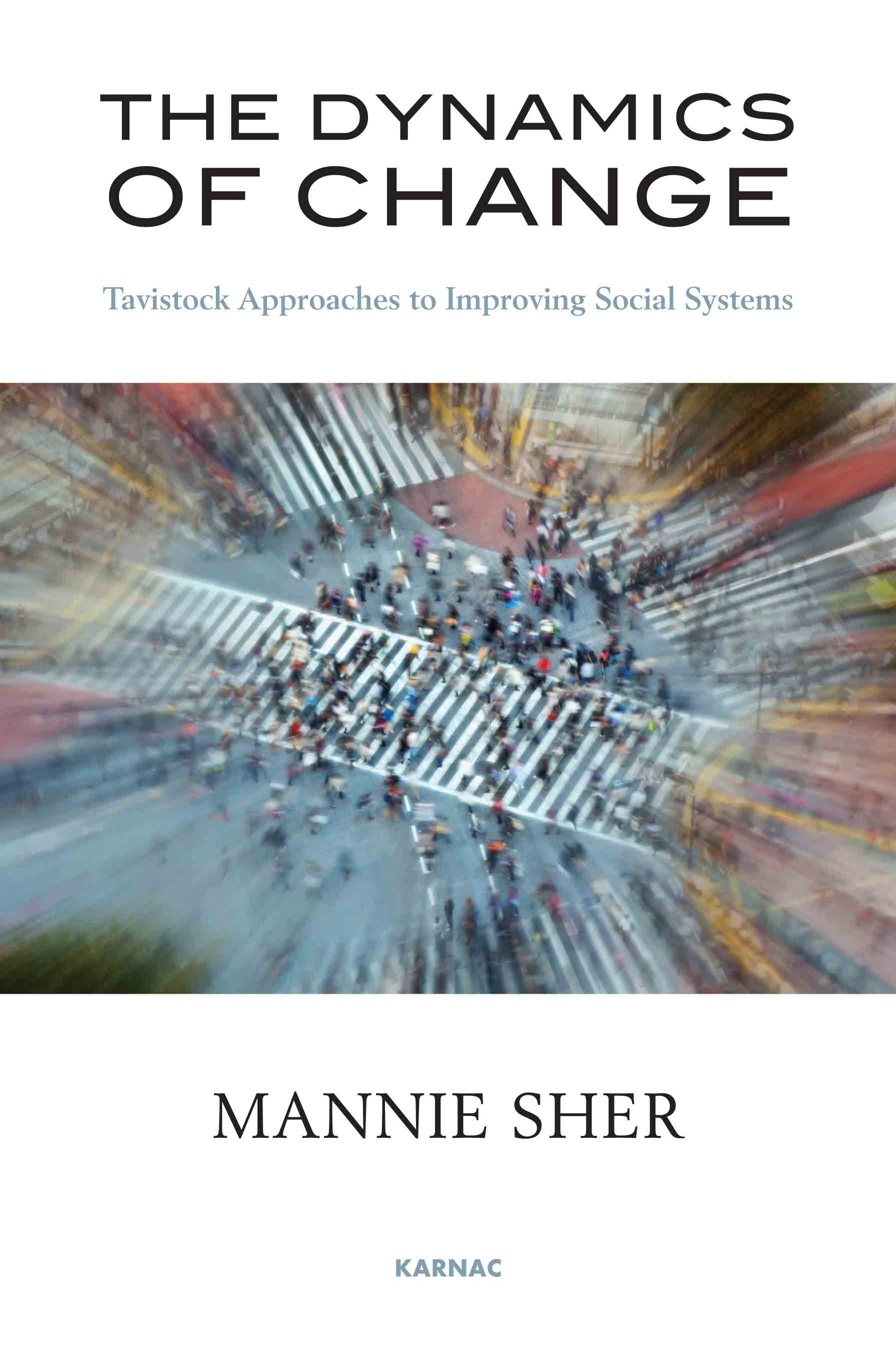 The Dynamics of Change: Tavistock Approaches to Improving Social Systems