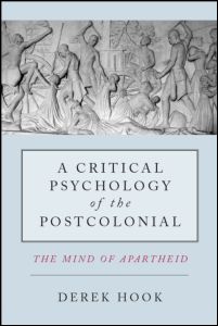 A Critical Psychology of the Postcolonial: The Mind of Apartheid