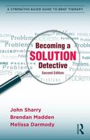 Becoming a Solution Detective: A Strengths-based Guide to Brief Therapy