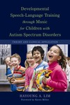 Developmental Speech-language Training Through Music for Children with Autism Spectrum Disorders: Theoretical Orientation and Clinical Application