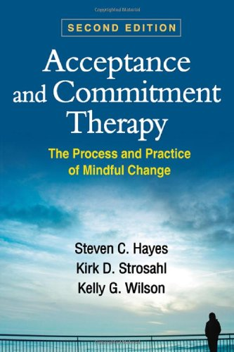 Acceptance and Commitment Therapy: The Process and Practice of Mindful Change: Second Edition