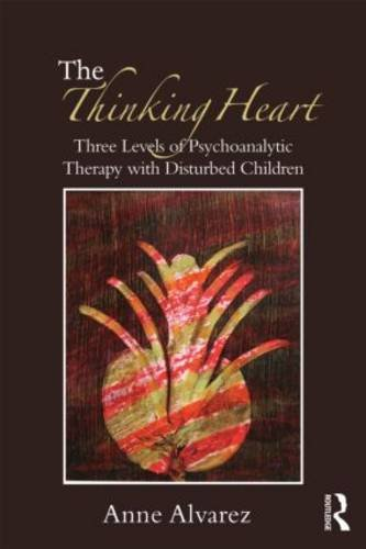 The Thinking Heart: Three Levels of Psychoanalytic Work in Psychotherapy with Children and Adolescents