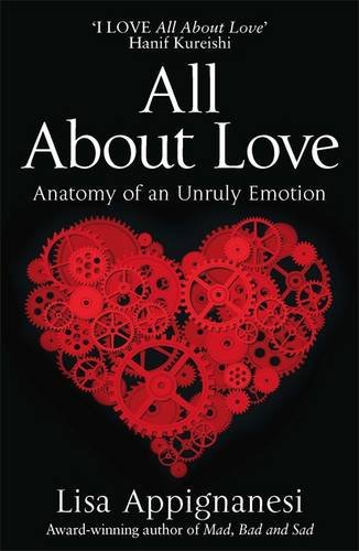 All About Love: Anatomy of an Unruly Emotion