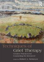 Techniques of Grief Therapy: Creative Practices for Counseling the Bereaved