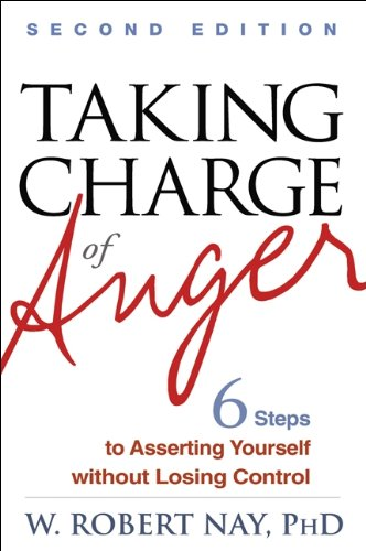 Taking Charge of Anger: Six Steps to Asserting Yourself without Losing Control: Second Edition
