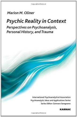 Psychic Reality in Context: Perspectives on Psychoanalysis, Personal History, and Trauma