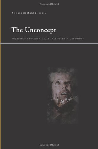 The Unconcept: The Freudian Uncanny in Late-Twentieth-Century Theory