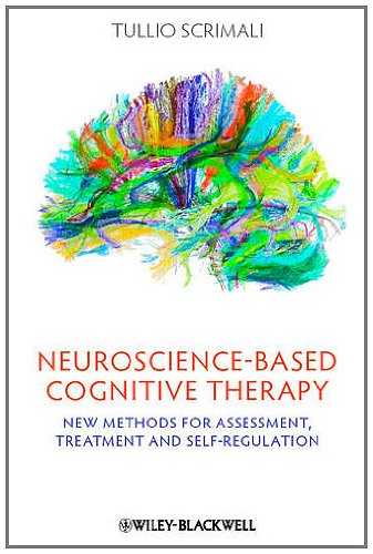 Neuroscience-Based Cognitive Therapy: New Methods for Assessment Treatment and Self-Regulation