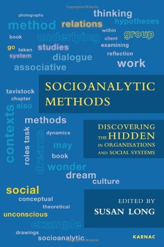 Socioanalytic Methods: Discovering the Hidden in Organisations and Social Systems