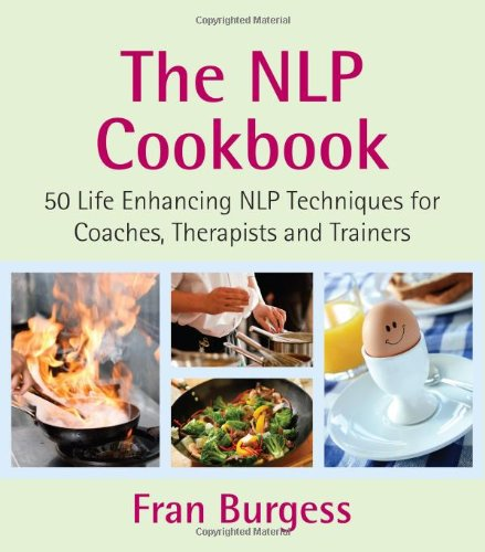 The NLP Cookbook: 50 Life Enhancing NLP Techniques for Coaches, Therapists and Trainers
