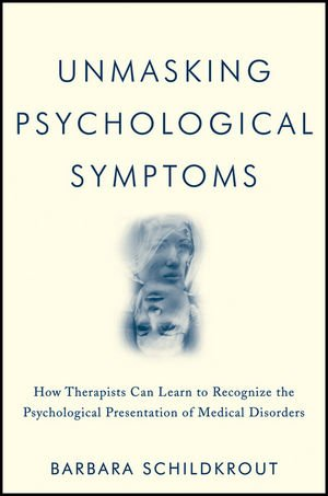 Unmasking Psychological Symptoms: How Therapists Can Learn to Recognize the Psychological Presentation of Medical Disorders
